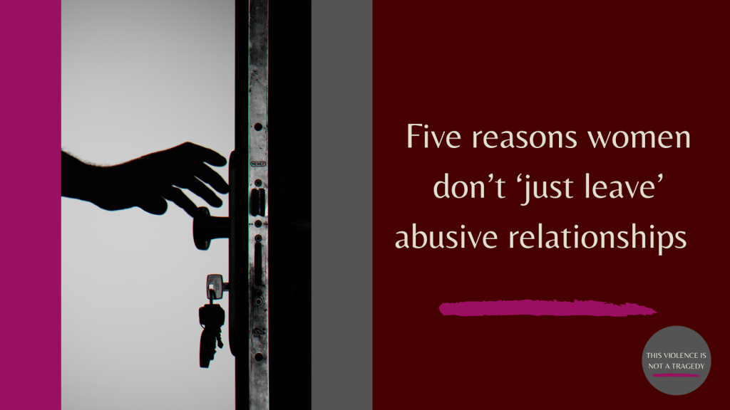 five reasons women don't just leave abusive relationships