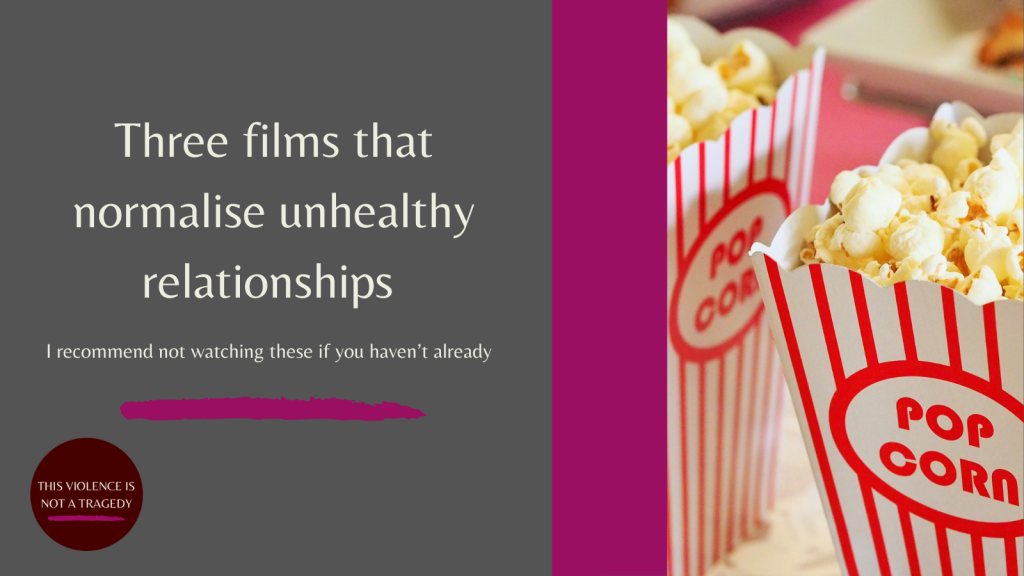 Three films that normalise unhealthy relationships